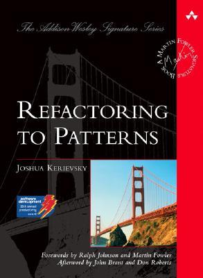 Refactoring to Patterns By Kerievsky, Joshua