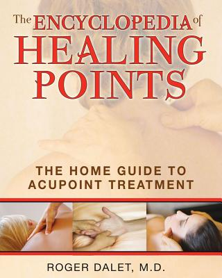The Encyclopedia of Healing Points By Dalet, Roger/ Graham, Jon E. (TRN)